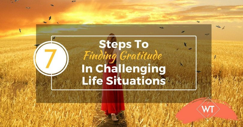 7 Steps to Finding Gratitude in Challenging Life Situations
