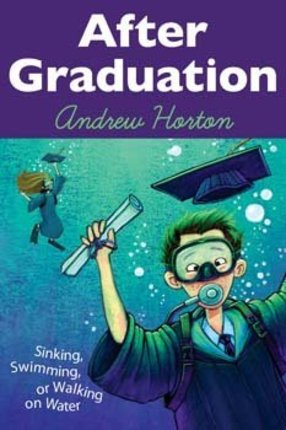 After Graduation Sinking, Swimming, or Walking on Water - Deseret Book
