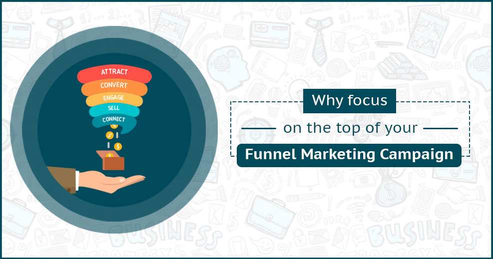 Why Focus on Top of Your Funnel Marketing Campaign
