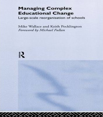 Managing Complex Educational Change  Michael Wallace  9780415200974