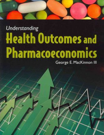 Understanding Health Outcomes And Pharmacoeconomics  George E