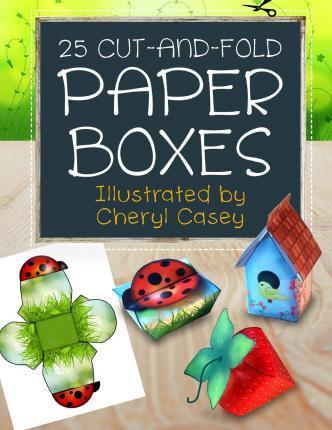25 Cut-And-Fold Paper Boxes  Cheryl Casey  9781496140821