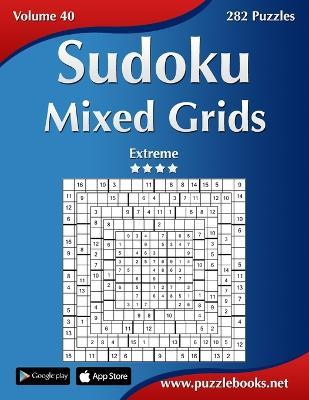 Sudoku Mixed Grids - Extreme - Volume 40 - 282 Puzzles  Nick Snels