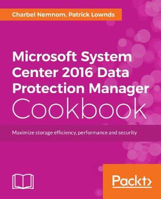 Microsoft System Center Data Protection Manager Cookbook  Charbel