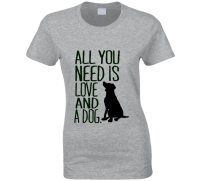 All You Need Is Love & A Dog Cute Pet Animal T Shirt