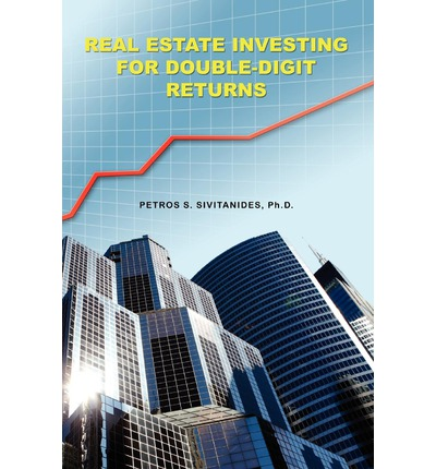 Real Estate Investing for Double-Digit Returns : Petros Sivitanides : 9781439213865