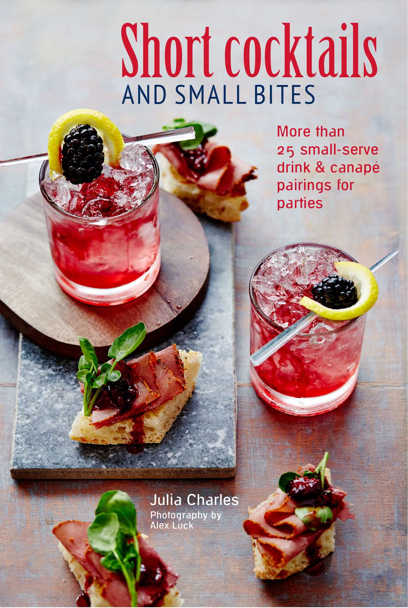 Canape Julia But Short Cocktails Small Bites Book By Julia Charles Official