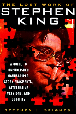 The Lost Work Of Stephen King: A Guide to Unpublished Manuscripts, Story Fragments, Alternative Versions and Oddities Books