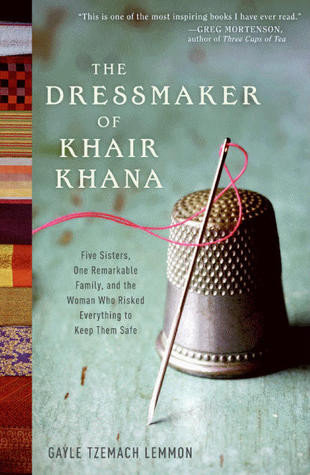 The Dressmaker of Khair Khana: Five Sisters, One Remarkable Family, and the Woman Who Risked Everything to Keep Them Safe Books