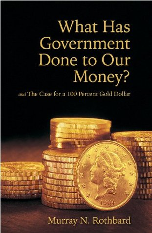 What Has Government Done to Our Money? and The Case for the 100 Percent Gold Dollar Books