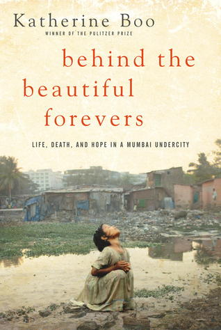 Behind the Beautiful Forevers: Life, Death, and Hope in a Mumbai Undercity Books