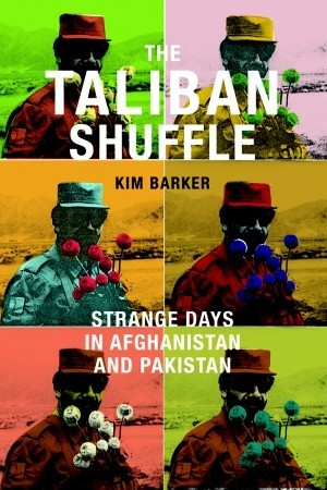 The Taliban Shuffle: Strange Days in Afghanistan and Pakistan Books