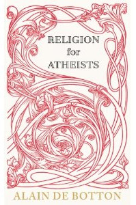 Religion for Atheists: A Non-Believer's Guide to the Uses of Religion  Books