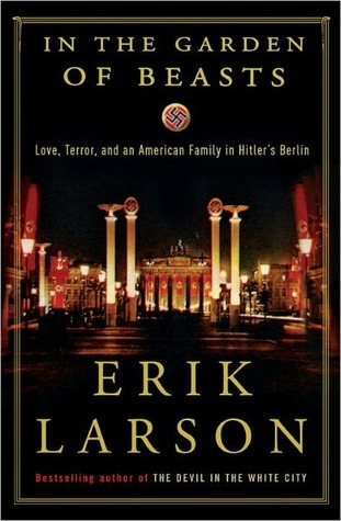 In the Garden of Beasts: Love, Terror, and an American Family in Hitler's Berlin Books
