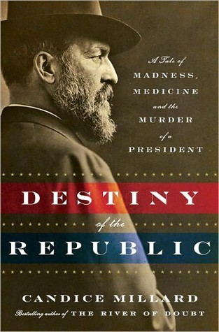 Destiny of the Republic: A Tale of Madness, Medicine and the Murder of a President Books