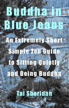 Buddha in Blue Jeans: An Extremely Short Simple Zen Guide to Sitting Quietly and Being Buddha Books