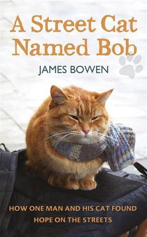 A Street Cat Named Bob: How One Man and His Cat Found Hope on the Streets Books