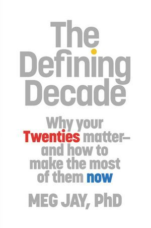 The Defining Decade: Why Your Twenties Matter--And How to Make the Most of Them Now Books