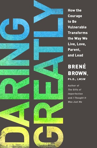 Daring Greatly: How the Courage to Be Vulnerable Transforms the Way We Live, Love, Parent, and Lead Books