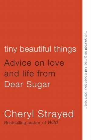 Tiny Beautiful Things: Advice on Love and Life from Dear Sugar Books