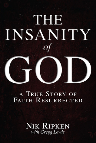 The Insanity of God: A True Story of Faith Resurrected Books