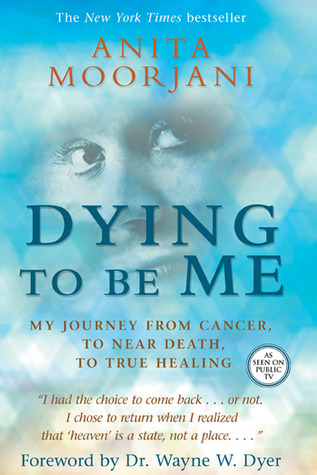 Dying to Be Me: My Journey from Cancer, to Near Death, to True Healing Books