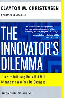 The Innovator's Dilemma: The Revolutionary Book That Will Change the Way You Do Business Books