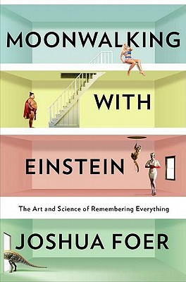 Moonwalking with Einstein: The Art and Science of Remembering Everything Books