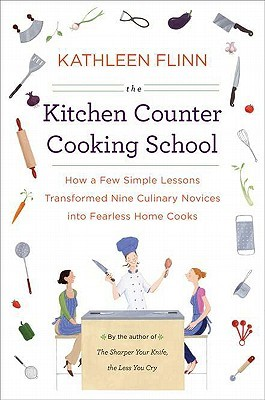 The Kitchen Counter Cooking School: How a Few Simple Lessons Transformed Nine Culinary Novices into Fearless Home Cooks Books