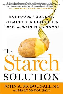 The Starch Solution: Eat the Foods You Love, Regain Your Health, and Lose the Weight for Good! Books