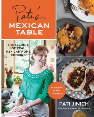 Pati's Mexican Table: The Secrets of Real Mexican Home Cooking Books