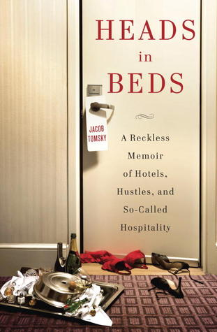 Heads in Beds: A Reckless Memoir of Hotels, Hustles, and So-Called Hospitality Books