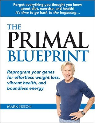 The Primal Blueprint: Reprogram Your Genes for Effortless Weight Loss, Vibrant Health, and Boundless Energy Books