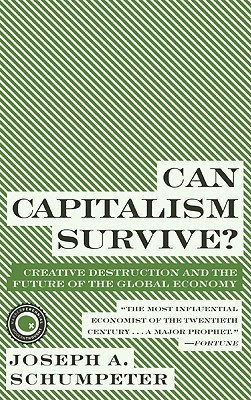 Can Capitalism Survive? Creative Destruction and the Future of the Global Economy Books