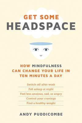 Get Some Headspace: How Mindfulness Can Change Your Life in Ten Minutes a Day Books