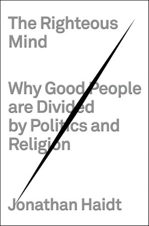 The Righteous Mind: Why Good People are Divided by Politics and Religion Books