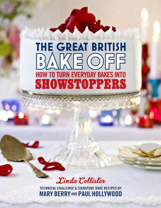 The Great British Bake Off: How to Turn Everyday Bakes Into Showstoppers Books