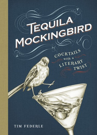 Tequila Mockingbird: Cocktails with a Literary Twist Books