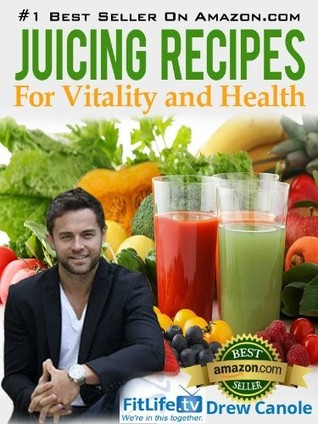 Juicing Recipes From Fitlife.TV Star Drew Canole For Vitality and Health Books