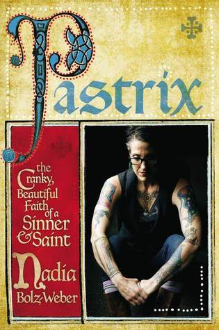 Pastrix: The Cranky, Beautiful Faith of a Sinner & Saint Books