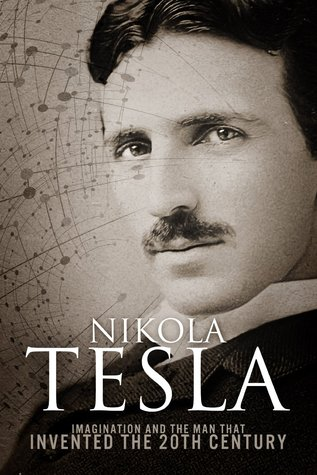 Nikola Tesla: Imagination and the Man That Invented the 20th Century Books