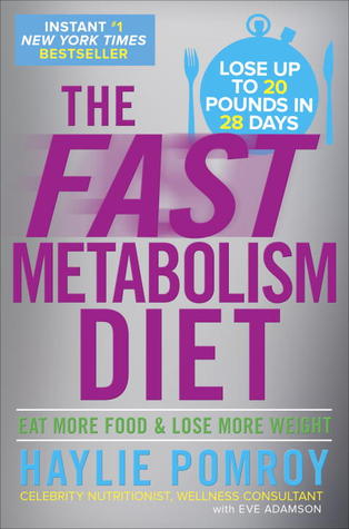 The Fast Metabolism Diet: Lose 20 Pounds in 4 Weeks and Keep It Off Forever by Unleashing Your Body's Natural Fat-Burning Power Books