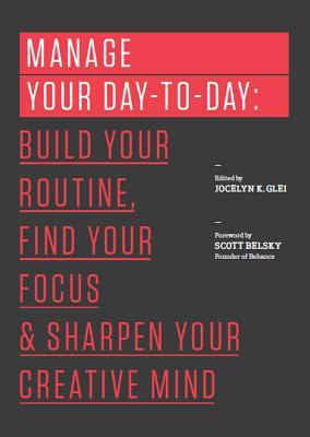Manage Your Day-to-Day: Build Your Routine, Find Your Focus, and Sharpen Your Creative Mind Books