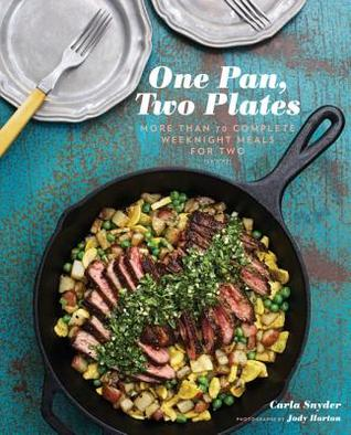 One Pan, Two Plates: More Than 70 Complete Weeknight Meals for Two Books