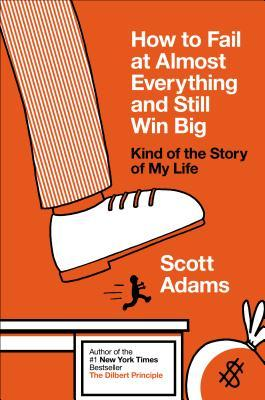 How to Fail at Almost Everything and Still Win Big: Kind of the Story of My Life Books