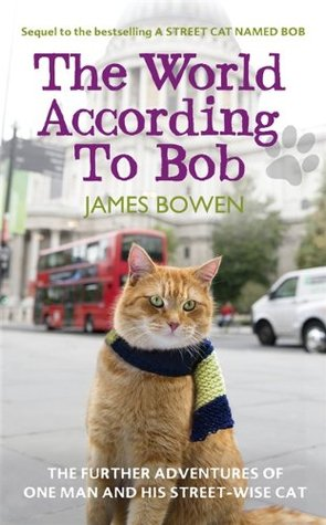 The World According to Bob: The Further Adventures of One Man and His Street-wise Cat Books