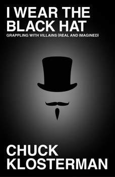 I Wear the Black Hat: Grappling With Villains (Real and Imagined) Books