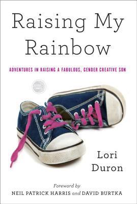 Raising My Rainbow: Adventures in Raising a Fabulous, Gender Creative Son