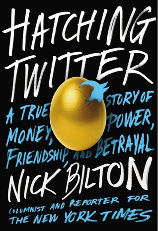 Hatching Twitter: A True Story of Money, Power, Friendship, and Betrayal Books