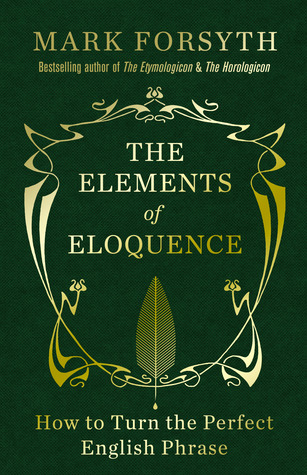 The Elements of Eloquence: How to Turn the Perfect English Phrase Books